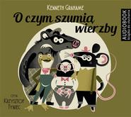 okładka O czym szumią wierzby. Audiobook | MP3 | Kenneth Grahame