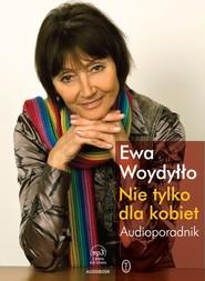 okładka Nie tylko dla kobiet. Audioporadnik , Audiobook | Ewa Woydyłło