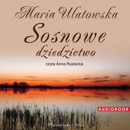 okładka Sosnowe dziedzictwo. Audiobook   MP3   Maria Ulatowska