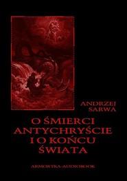 okładka O śmierci, antychryście i o końcu świata, Audiobook | Andrzej  Sarwa