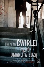 okładka Tylko umarli wiedzą, Audiobook | Ryszard Ćwirlej
