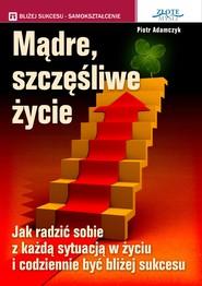 okładka Mądre szczęśliwe życie. Audiobook | MP3 | Piotr  Adamczyk