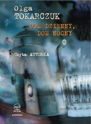 okładka Dom dzienny, dom nocny. Audiobook | MP3 | Olga Tokarczuk