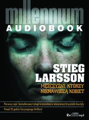 okładka Mężczyźni, którzy nienawidzą kobiet. Audiobook | MP3 | Stieg Larsson
