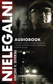 okładka Nielegalni. Audiobook | papier | Vincent V. Severski