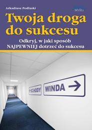 okładka Twoja droga do sukcesu. Audiobook | MP3 | Arkadiusz Podlaski
