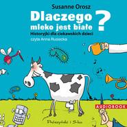 okładka Dlaczego mleko jest białe? Historyjki dla ciekawskich dzieci. Audiobook   MP3   Susanne Orosz