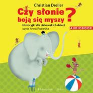 okładka Czy słonie boją się myszy? Historyjki dla ciekawskich dzieci. Audiobook | MP3 | Christian Dreller