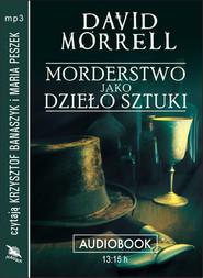 okładka MORDERSTWO JAKO DZIEŁO SZTUKI. Audiobook | MP3 | David Morrell