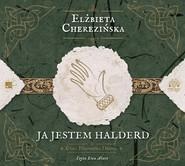 okładka Ja jestem Halderd. Audiobook | papier | Elżbieta Cherezińska