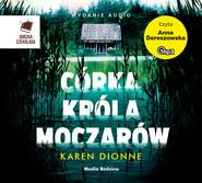 okładka Córka króla moczarów. Audiobook | papier | Karen Dionne