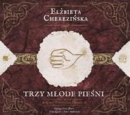 okładka Trzy młode pieśni. Audiobook   MP3   Elżbieta Cherezińska