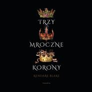 okładka Trzy mroczne korony, Audiobook | Kendare Blake
