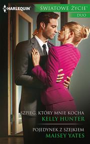 okładka Szpieg, który mnie kocha, Pojedynek z szejkiem. Książka | papier | Kelly Hunter, Maisey Yates