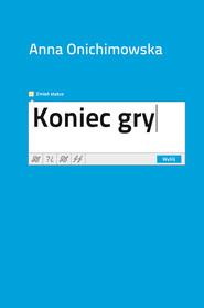 okładka Koniec gry, Książka | Anna Onichimowska