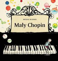 okładka Mały Chopin. Książka | papier | Rusinek Michał