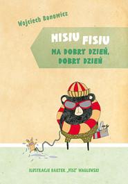 okładka Misiu Fisiu ma dobry dzień, dobry dzień, Książka | Wojciech Bonowicz