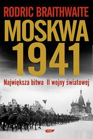 okładka Moskwa 1941. Największa bitwa II wojny światowej, Książka | Braithwaite Rodric