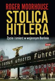 okładka Stolica Hitlera. Życie i śmierć w wojennym Berlinie, Książka | Moorhouse Roger