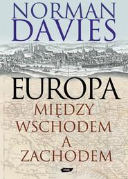 okładka Europa - między Wschodem a Zachodem, Książka | Davies Norman
