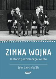okładka Zimna wojna. Historia podzielonego świata., Książka | Lewis Gaddis John