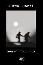 okładka Godot i jego cień, Książka | Libera Antoni