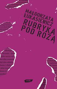 okładka Rubryka pod Różą, Książka | Łukasiewicz Małgorzata