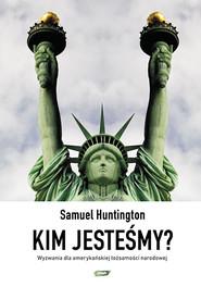 okładka Kim jesteśmy? Wyzwania dla amerykańskiej tożsamości narodowej, Książka | Huntington Samuel