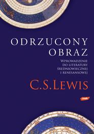 okładka Odrzucony obraz. Wprowadzenie do literatury średniowiecznej i renesansowej, Książka | Clive Staples Lewis