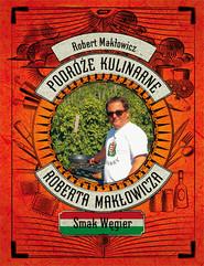 okładka Podróże kulinarne Roberta Makłowicza. Smak Węgier, Książka | Robert Makłowicz