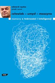 okładka Człowiek - umysł - maszyna. Rozmowy o twórczości i inteligencji, Książka   Edward Nęcka, Sowa Janek