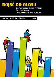 okładka Dojść do głosu. Radykalnie praktyczny przewodnik po kampanii wyborczej, Książka | de Barbaro Natalia
