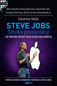 okładka Steve Jobs: Sztuka prezentacji. Jak świetnie wypaść przed każdą publicznością, Książka   Gallo Carmine