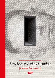 okładka Stulecie detektywów. Drogi i przygody kryminalistyki, Książka   Thorwald Jürgen