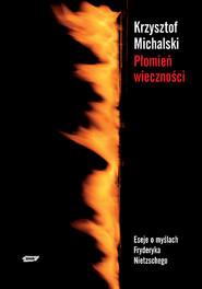 okładka Płomień wieczności. Eseje o myślach Fryderyka Nietzschego, Książka | Krzysztof  Michalski