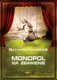 okładka Monopol na zbawienie, Książka | Hołownia Szymon