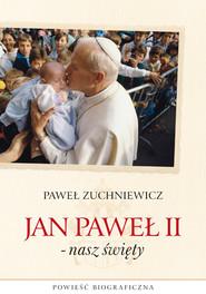 okładka Jan Paweł II - nasz święty. Powieść biograficzna. Książka | papier | Zuchniewicz Paweł