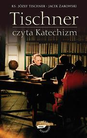 okładka Tischner czyta Katechizm. Rozmowy o Katechizmie, Książka | Józef Tischner ks., Żakowski Jacek