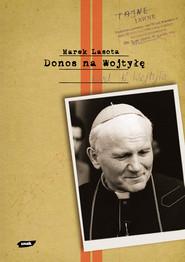 okładka Donos na Wojtyłę. Karol Wojtyła w teczkach bezpieki, Książka   Marek Lasota