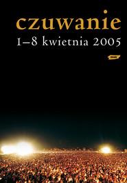 okładka Czuwanie. 1-8 kwietnia 2005, Książka |