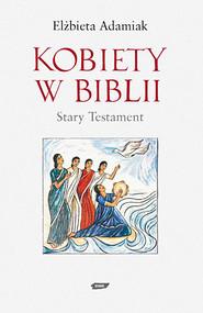 okładka Kobiety w Biblii. Stary Testament, Książka | Elżbieta  Adamiak