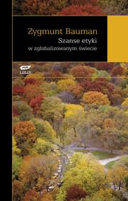 okładka Szanse etyki w zglobalizowanym świecie, Książka   Bauman Zygmunt