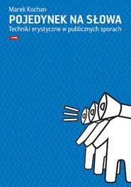 okładka Pojedynek na słowa. Techniki erystyczne w publicznych sporach, Książka | Kochan Marek