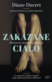 okładka Zakazane ciało. Historia męskiej obsesji, Książka   Ducret Diane