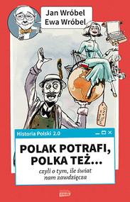 okładka Historia Polski 2.0: Polak potrafi, Polka też... czyli o tym, ile świat nam zawdzięcza. Książka | papier | Wróbel Jan, Wróbel Ewa