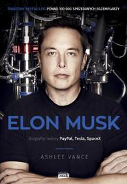 okładka Elon Musk. Biografia twórcy PayPal, Tesla, SpaceX, Książka | Ashlee Vance