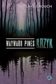 okładka Wayward Pines. Krzyk . Książka   papier   Crouch Blake
