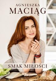 okładka Smak miłości, Książka | Maciąg Agnieszka