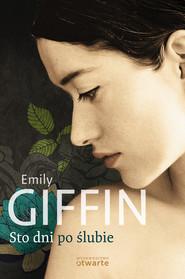 okładka Sto dni po ślubie, Książka | Emily Giffin