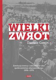 okładka Wielki zwrot. Ewolucja lewicy i odrodzenie idei społeczeństwa obywatelskiego 1956-1976, Książka | Gawin Dariusz